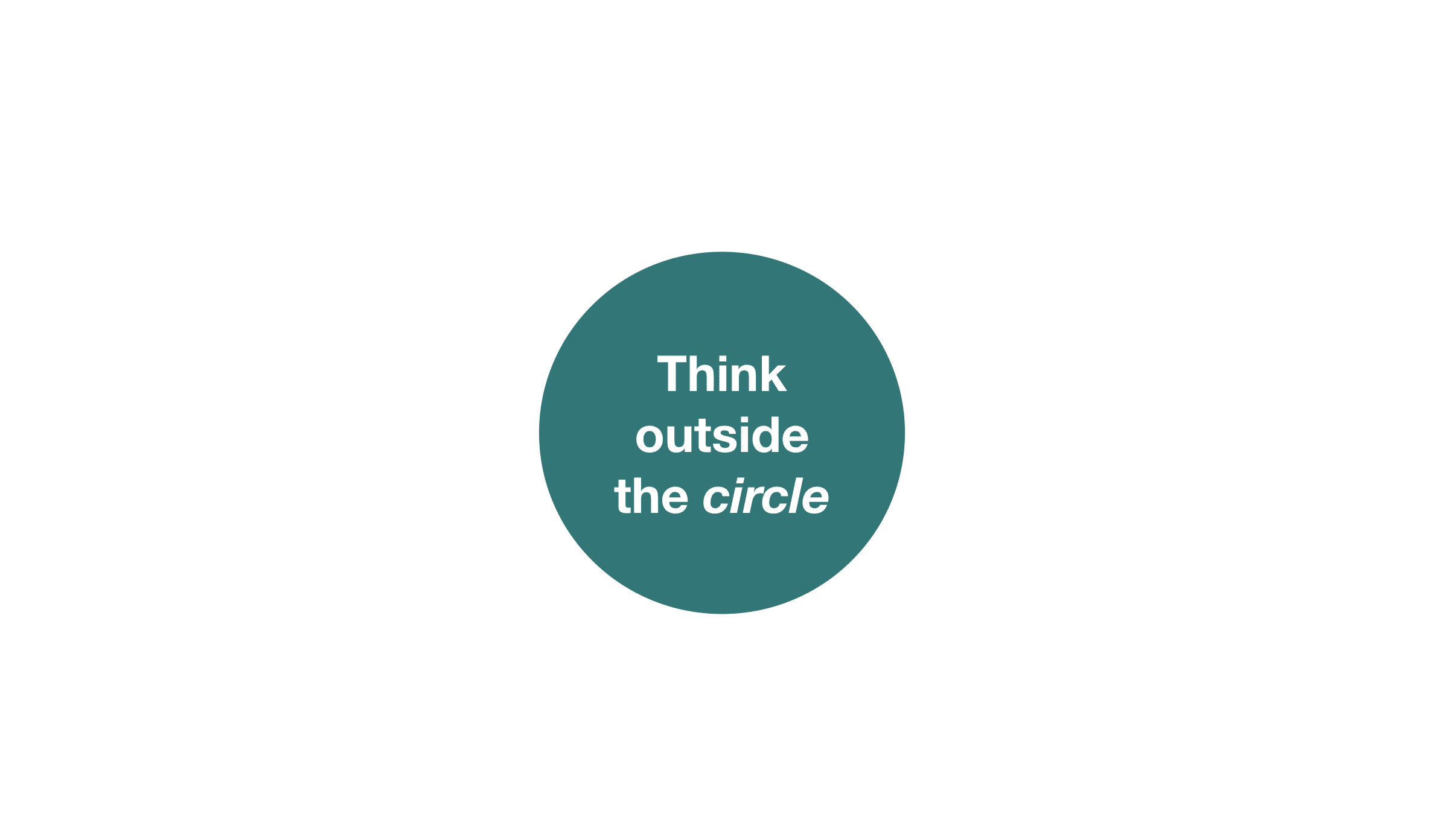 Think outside the circle
